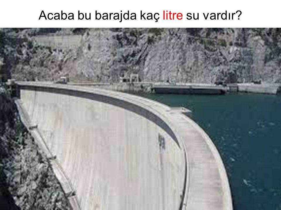 Acaba bu barajda kaç litre su vardır?