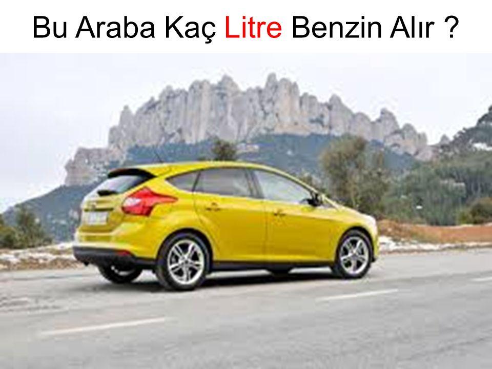 Bu Araba Kaç Litre Benzin Alır ?