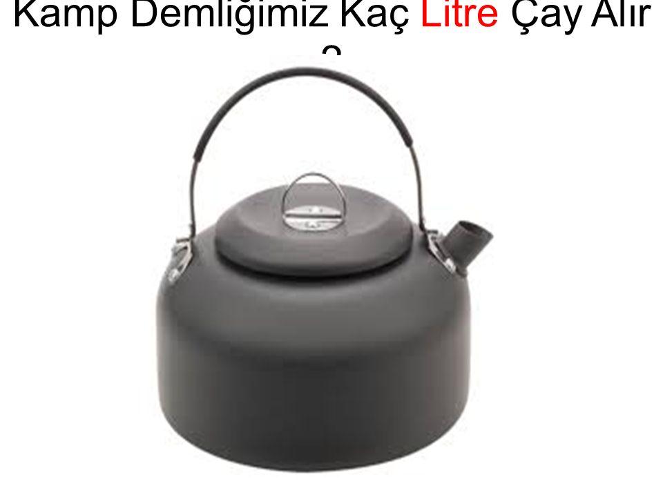 Kamp Demliğimiz Kaç Litre Çay Alır ?