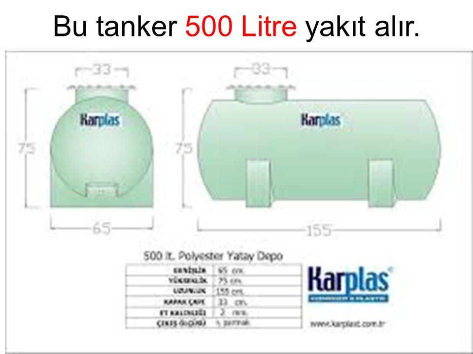 Bu tanker 500 Litre yakıt alır.