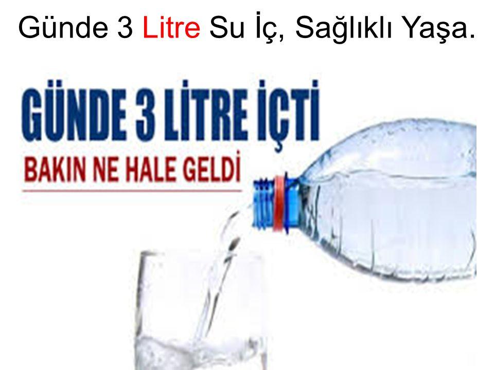 Günde 3 Litre Su İç, Sağlıklı Yaşa.