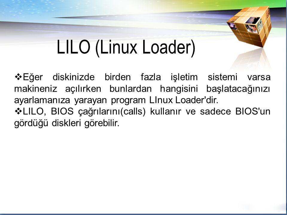  Eğer diskinizde birden fazla işletim sistemi varsa makineniz açılırken bunlardan hangisini başlatacağınızı ayarlamanıza yarayan program LInux Loader dir.