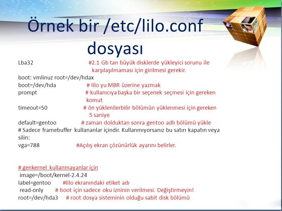 Örnek bir /etc/lilo.conf dosyası Lba32 #2.1 Gb tan büyük disklerde yükleyici sorunu ile karşılaşılmaması için girilmesi gerekir.