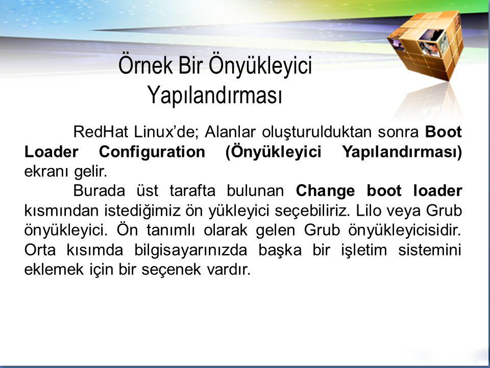 RedHat Linux'de; Alanlar oluşturulduktan sonra Boot Loader Configuration (Önyükleyici Yapılandırması) ekranı gelir.