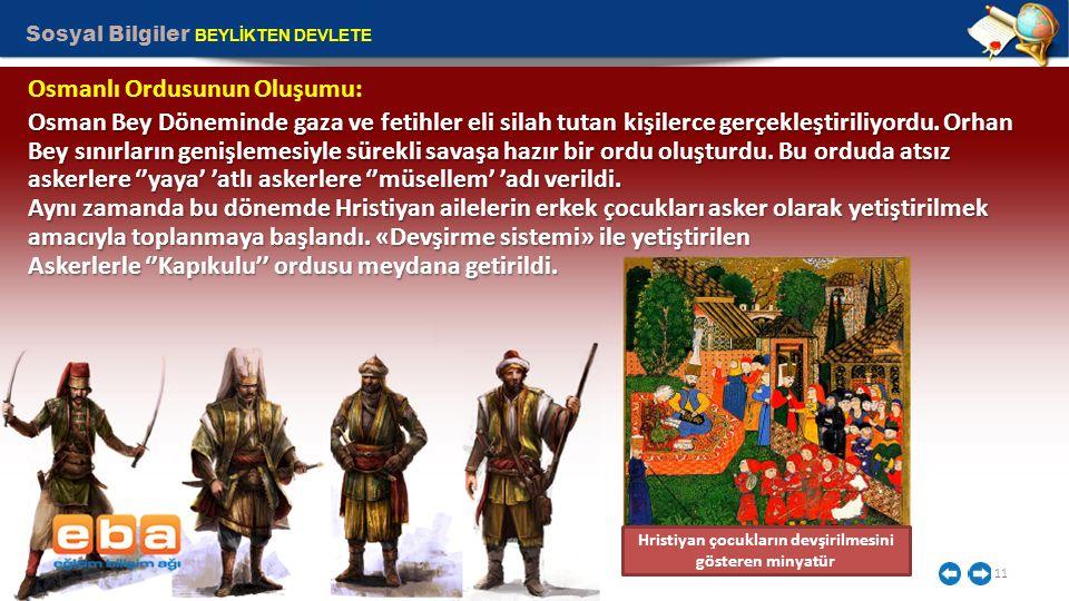 Sosyal Bilgiler BEYLİKTEN DEVLETE 11 Osman Bey Döneminde gaza ve fetihler eli silah tutan kişilerce gerçekleştiriliyordu. Orhan Bey sınırların genişle