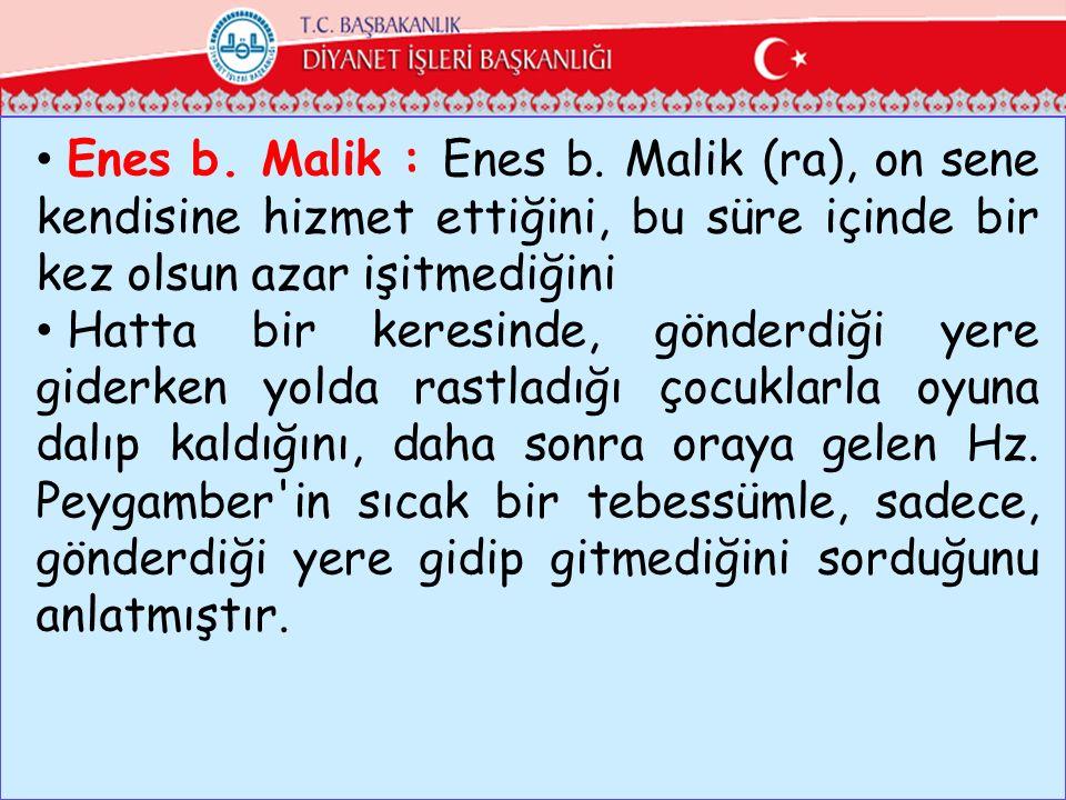 Enes b. Malik : Enes b. Malik (ra), on sene kendisine hizmet ettiğini, bu süre içinde bir kez olsun azar işitmediğini Hatta bir keresinde, gönderdiği