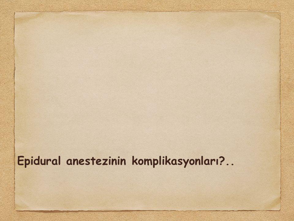 Epidural anestezinin komplikasyonları?..