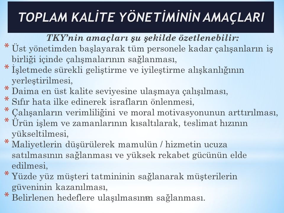 TKY'nin amaçları şu şekilde özetlenebilir: * Üst yönetimden başlayarak tüm personele kadar çalışanların iş birliği içinde çalışmalarının sağlanması, *
