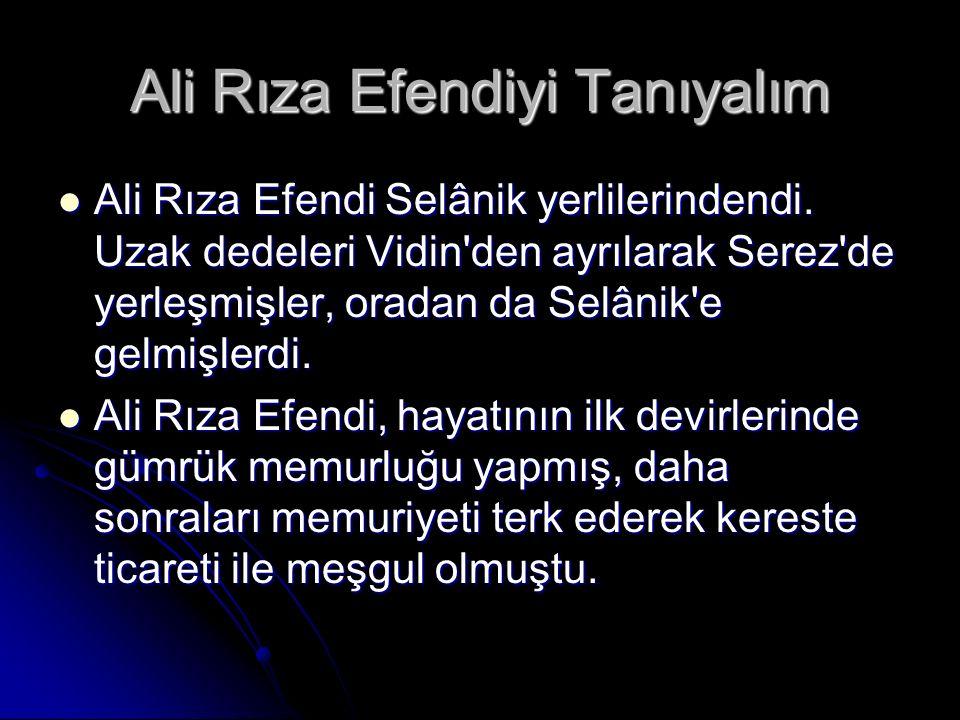 Ali Rıza Efendiyi Tanıyalım Ali Rıza Efendi Selânik yerlilerindendi.