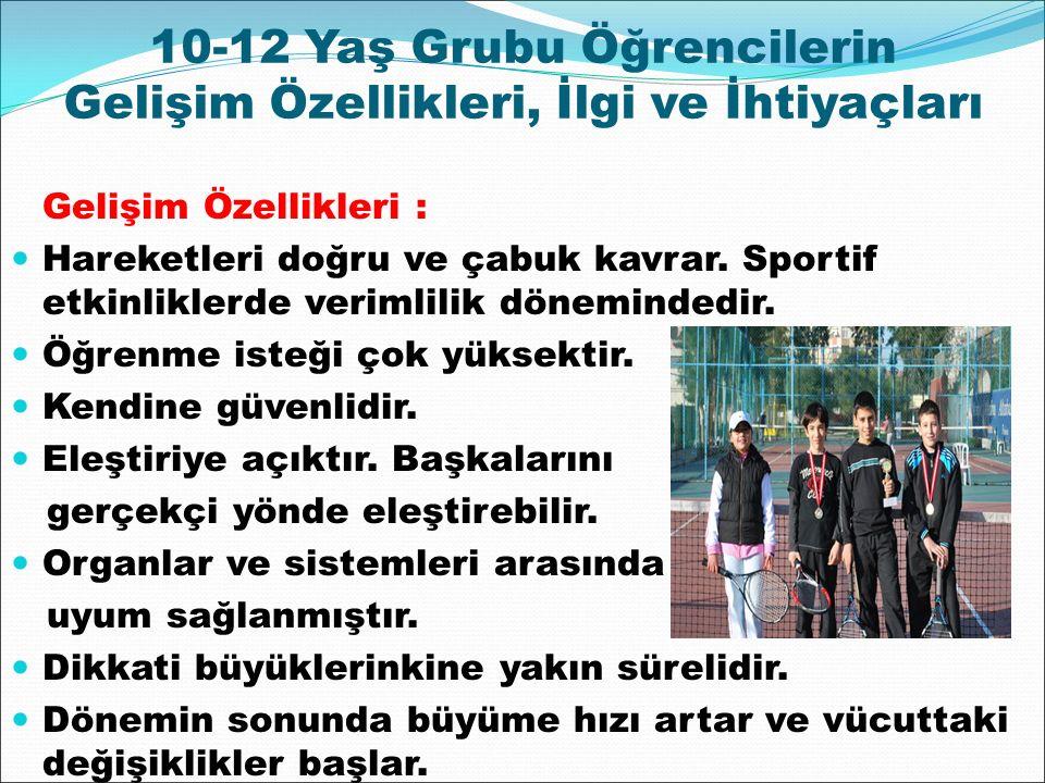 10-12 Yaş Grubu Öğrencilerin Gelişim Özellikleri, İlgi ve İhtiyaçları Gelişim Özellikleri : Hareketleri doğru ve çabuk kavrar. Sportif etkinliklerde v