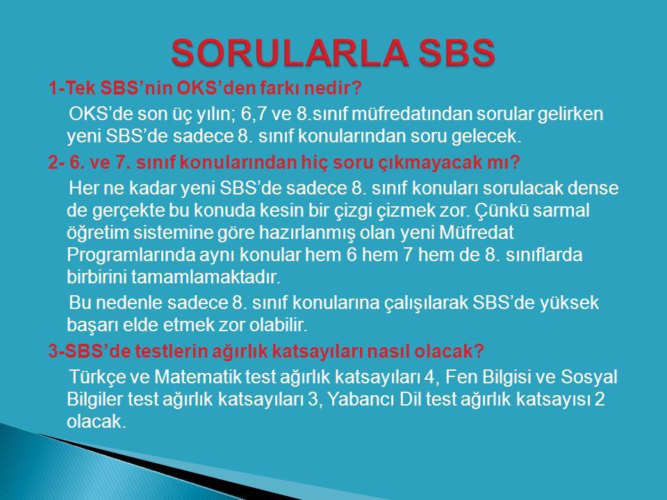 1-Tek SBS'nin OKS'den farkı nedir? OKS'de son üç yılın; 6,7 ve 8.sınıf müfredatından sorular gelirken yeni SBS'de sadece 8. sınıf konularından soru ge