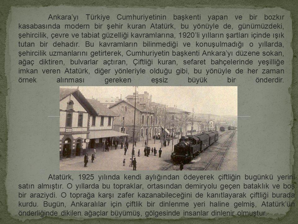 Atatürk'ün doğa sevgisi, babası öldükten sonra annesi ve kardeşi ile beraber Selanik'in otuz kilometre yakınlarında Zübeyde Hanımın ağabeyi olan Hüsey