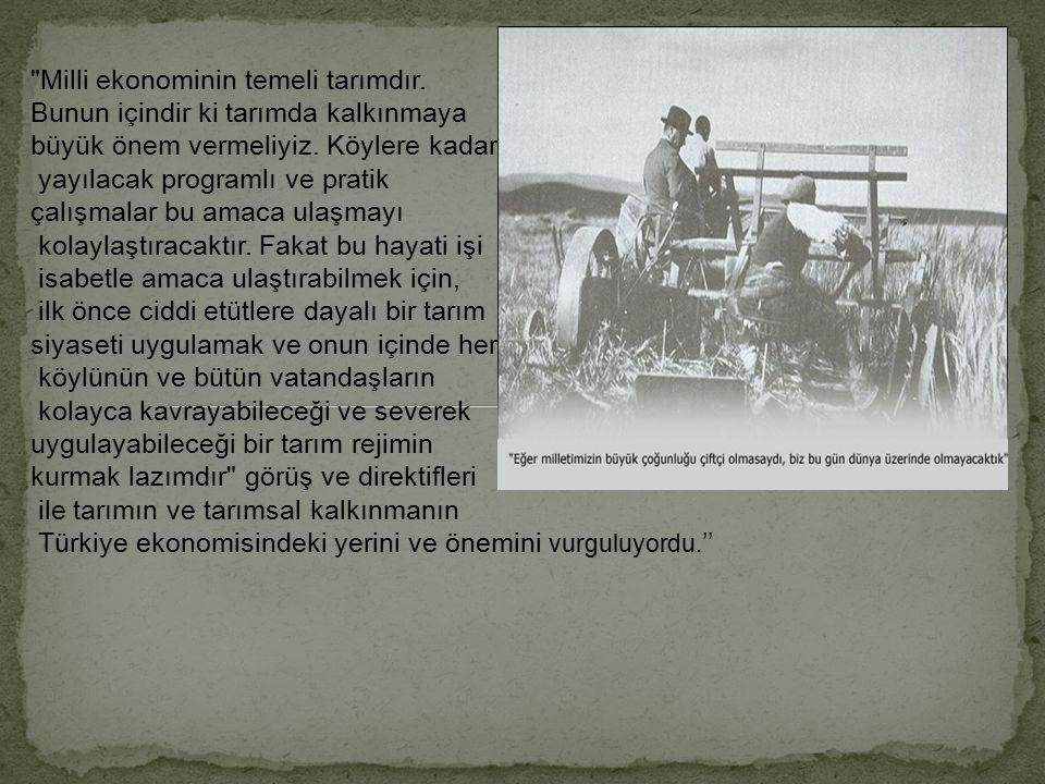 Atatürk, İzmir İktisat Kongresi'nde yaptığı konuşmada tarımın önemi üzerinde durmuş; 'Kılıç kullanan kol yorulur, fakat saban kullanan kol, her gün ku