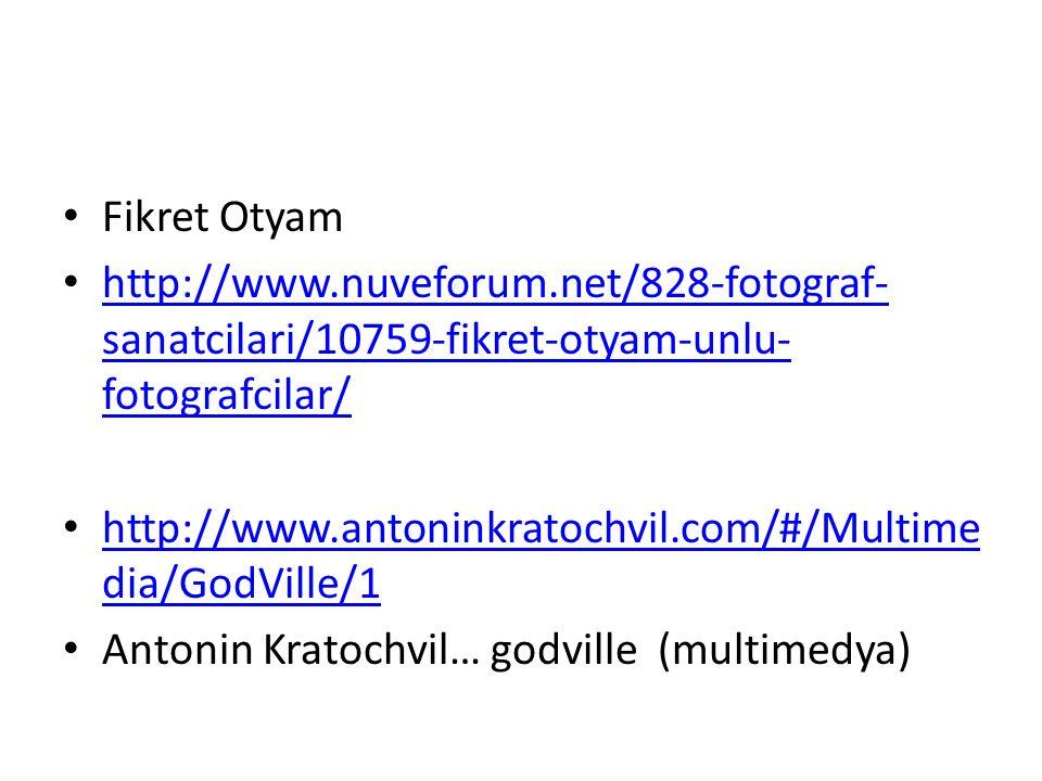 Fikret Otyam http://www.nuveforum.net/828-fotograf- sanatcilari/10759-fikret-otyam-unlu- fotografcilar/ http://www.nuveforum.net/828-fotograf- sanatci