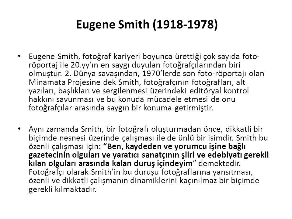 Eugene Smith (1918-1978) Eugene Smith, fotoğraf kariyeri boyunca ürettiği çok sayıda foto- röportaj ile 20.yy'ın en saygı duyulan fotoğrafçılarından b