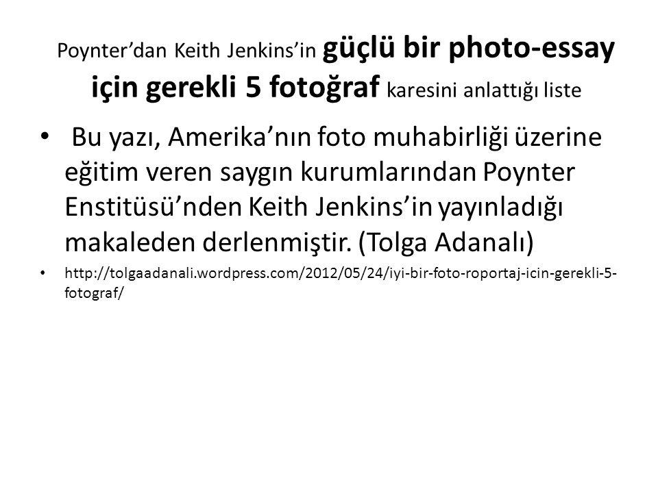 Poynter'dan Keith Jenkins'in güçlü bir photo-essay için gerekli 5 fotoğraf karesini anlattığı liste Bu yazı, Amerika'nın foto muhabirliği üzerine eğit