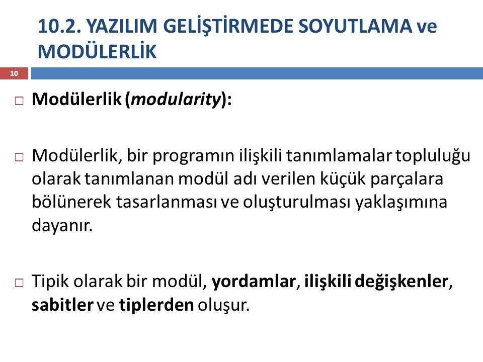 10.2. YAZILIM GELİŞTİRMEDE SOYUTLAMA ve MODÜLERLİK 10  Modülerlik (modularity):  Modülerlik, bir programın ilişkili tanımlamalar topluluğu olarak ta