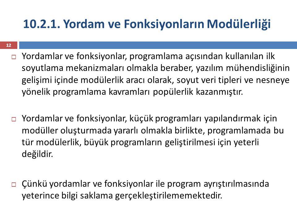 10.2.1. Yordam ve Fonksiyonların Modülerliği 12  Yordamlar ve fonksiyonlar, programlama açısından kullanılan ilk soyutlama mekanizmaları olmakla bera