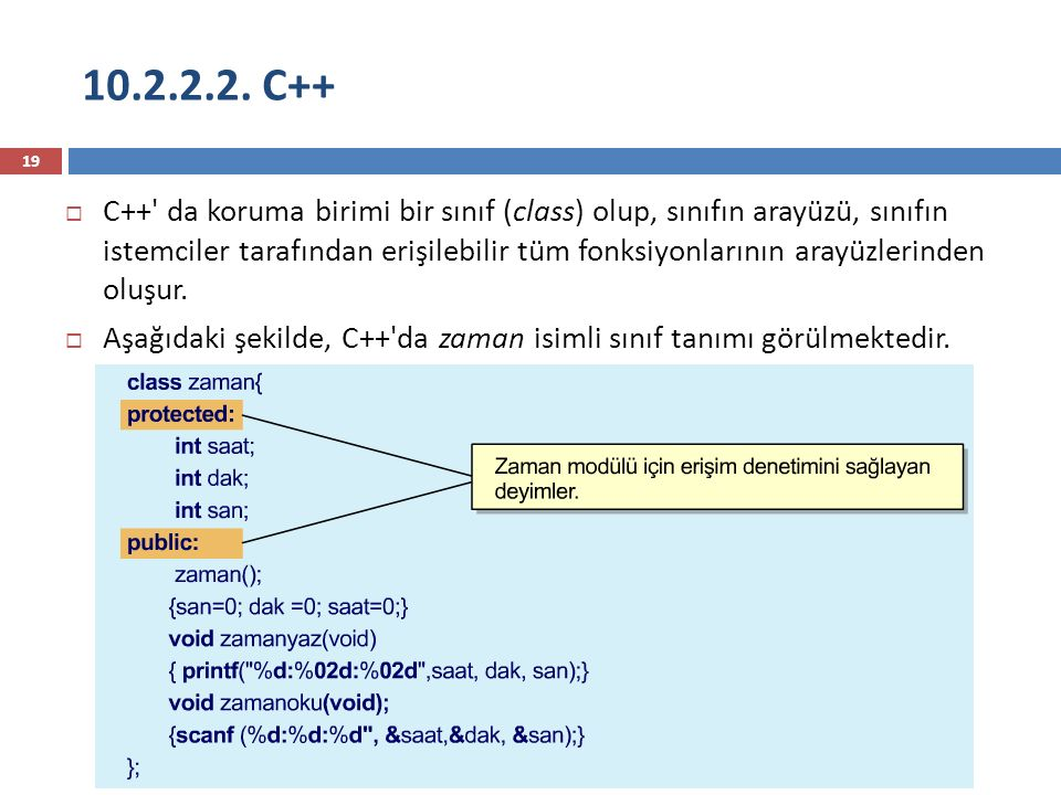 10.2.2.2. C++ 19  C++' da koruma birimi bir sınıf (class) olup, sınıfın arayüzü, sınıfın istemciler tarafından erişilebilir tüm fonksiyonlarının aray