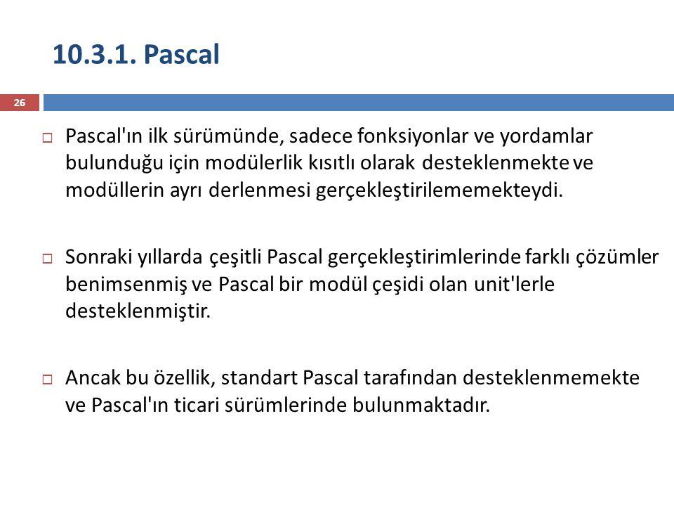10.3.1. Pascal 26  Pascal'ın ilk sürümünde, sadece fonksiyonlar ve yordamlar bulunduğu için modülerlik kısıtlı olarak desteklenmekte ve modüllerin ay