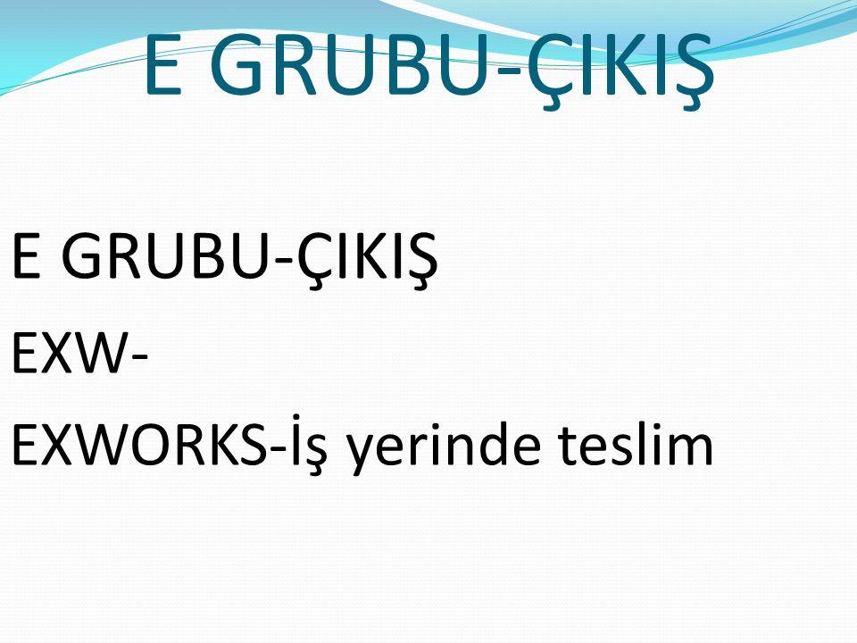 E GRUBU- ÇIKIŞ EXW- EXWORKS - İŞYERİNDE TESLİM