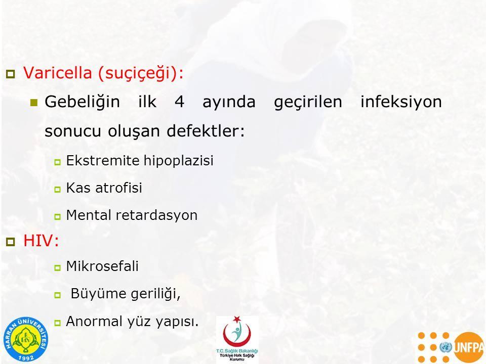  Varicella (suçiçeği): Gebeliğin ilk 4 ayında geçirilen infeksiyon sonucu oluşan defektler:  Ekstremite hipoplazisi  Kas atrofisi  Mental retardas