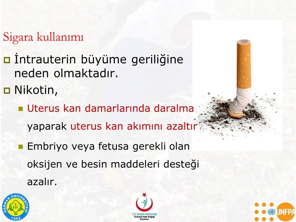 Sigara kullanımı  İntrauterin büyüme geriliğine neden olmaktadır.  Nikotin, Uterus kan damarlarında daralma yaparak uterus kan akımını azaltır Embri