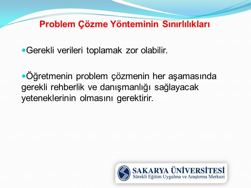 Problem Çözme Yönteminin Sınırlılıkları Gerekli verileri toplamak zor olabilir.