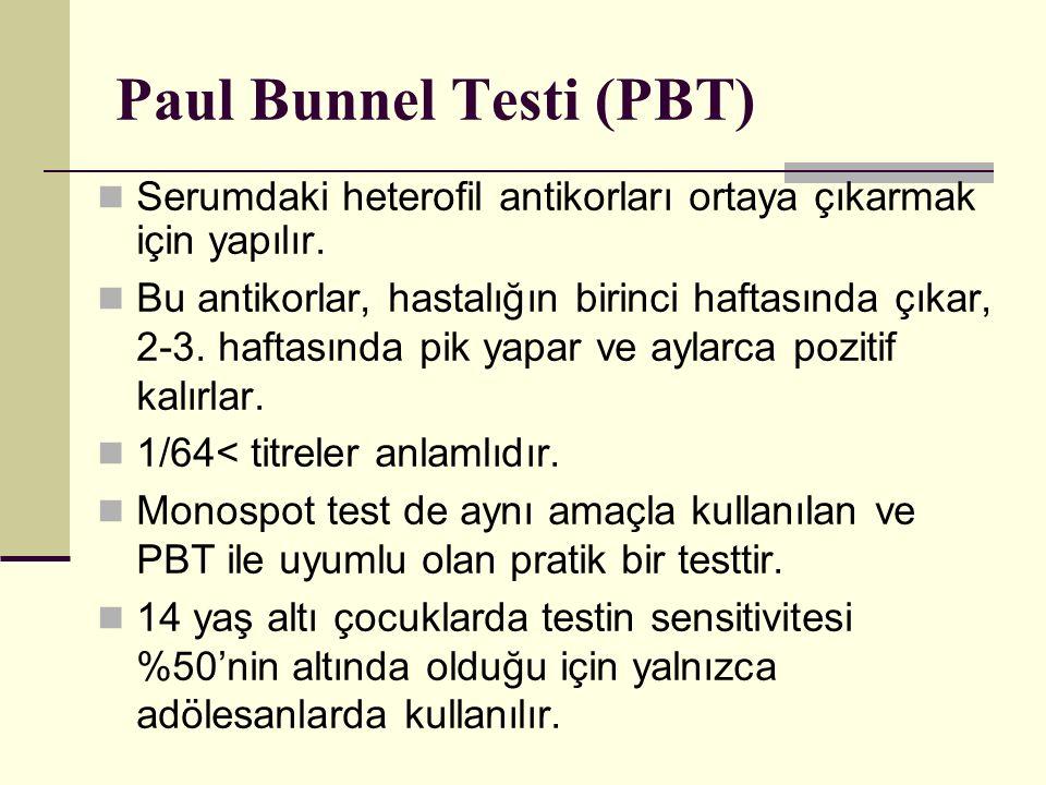 Paul Bunnel Testi (PBT) Serumdaki heterofil antikorları ortaya çıkarmak için yapılır. Bu antikorlar, hastalığın birinci haftasında çıkar, 2-3. haftası