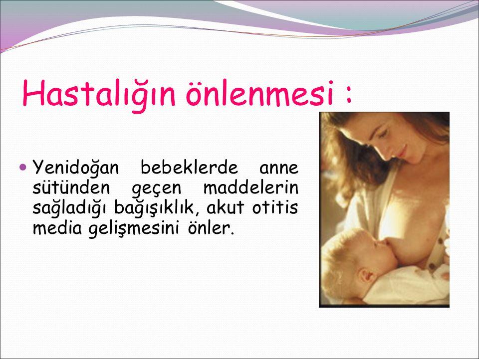 Hastalığın önlenmesi : Yenidoğan bebeklerde anne sütünden geçen maddelerin sağladığı bağışıklık, akut otitis media gelişmesini önler.