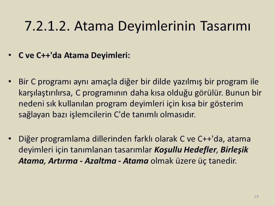 7.2.1.2. Atama Deyimlerinin Tasarımı C ve C++'da Atama Deyimleri: Bir C programı aynı amaçla diğer bir dilde yazılmış bir program ile karşılaştırılırs