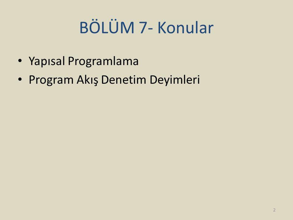 BÖLÜM 7- Konular Yapısal Programlama Program Akış Denetim Deyimleri 2