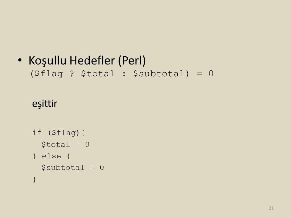 Koşullu Hedefler (Perl) ($flag ? $total : $subtotal) = 0 eşittir if ($flag){ $total = 0 } else { $subtotal = 0 } 21