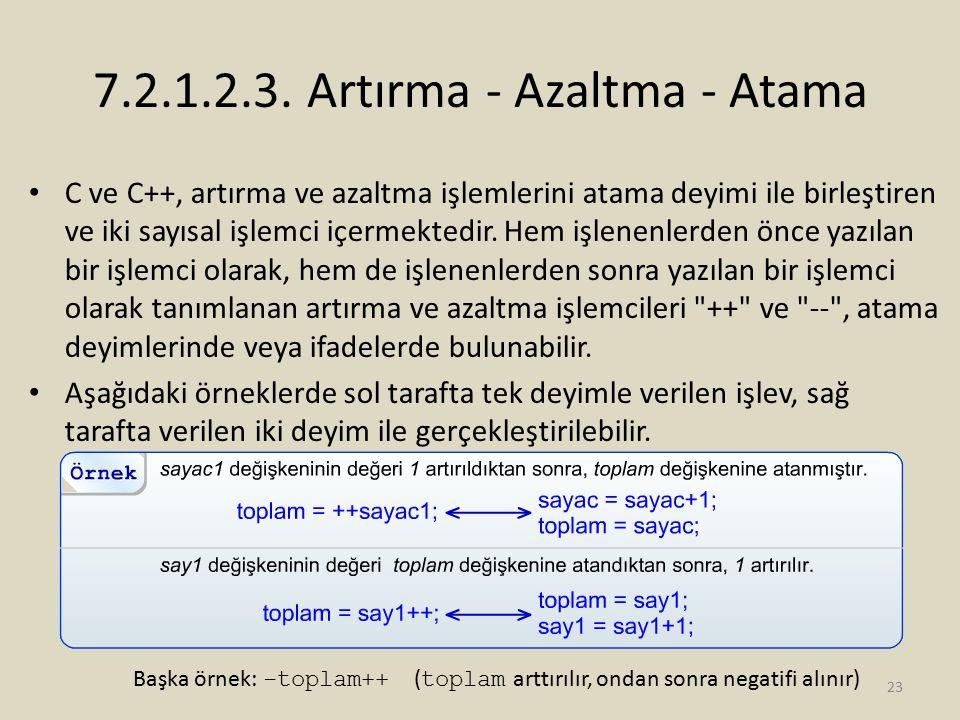 7.2.1.2.3. Artırma - Azaltma - Atama C ve C++, artırma ve azaltma işlemlerini atama deyimi ile birleştiren ve iki sayısal işlemci içermektedir. Hem iş