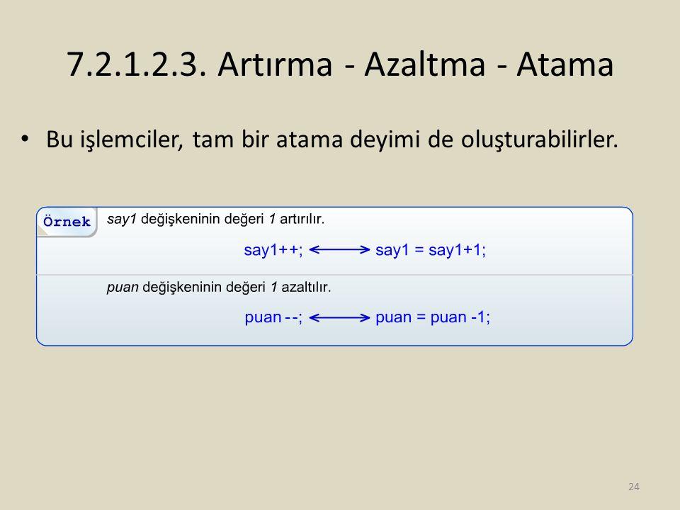 7.2.1.2.3. Artırma - Azaltma - Atama Bu işlemciler, tam bir atama deyimi de oluşturabilirler. 24