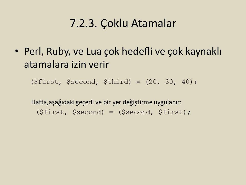 7.2.3. Çoklu Atamalar Perl, Ruby, ve Lua çok hedefli ve çok kaynaklı atamalara izin verir ($first, $second, $third) = (20, 30, 40); Hatta,aşağıdaki ge