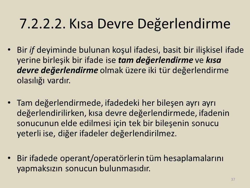 7.2.2.2. Kısa Devre Değerlendirme Bir if deyiminde bulunan koşul ifadesi, basit bir ilişkisel ifade yerine birleşik bir ifade ise tam değerlendirme ve