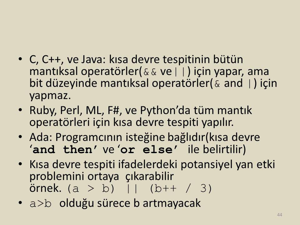 C, C++, ve Java: kısa devre tespitinin bütün mantıksal operatörler( && ve || ) için yapar, ama bit düzeyinde mantıksal operatörler( & and | ) için yap