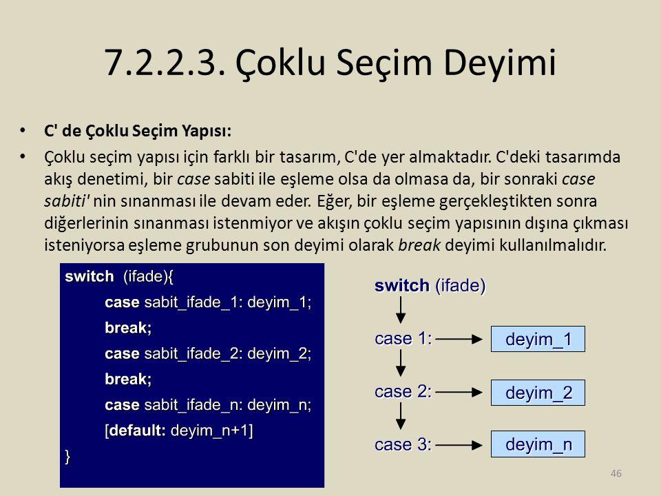7.2.2.3. Çoklu Seçim Deyimi C' de Çoklu Seçim Yapısı: Çoklu seçim yapısı için farklı bir tasarım, C'de yer almaktadır. C'deki tasarımda akış denetimi,