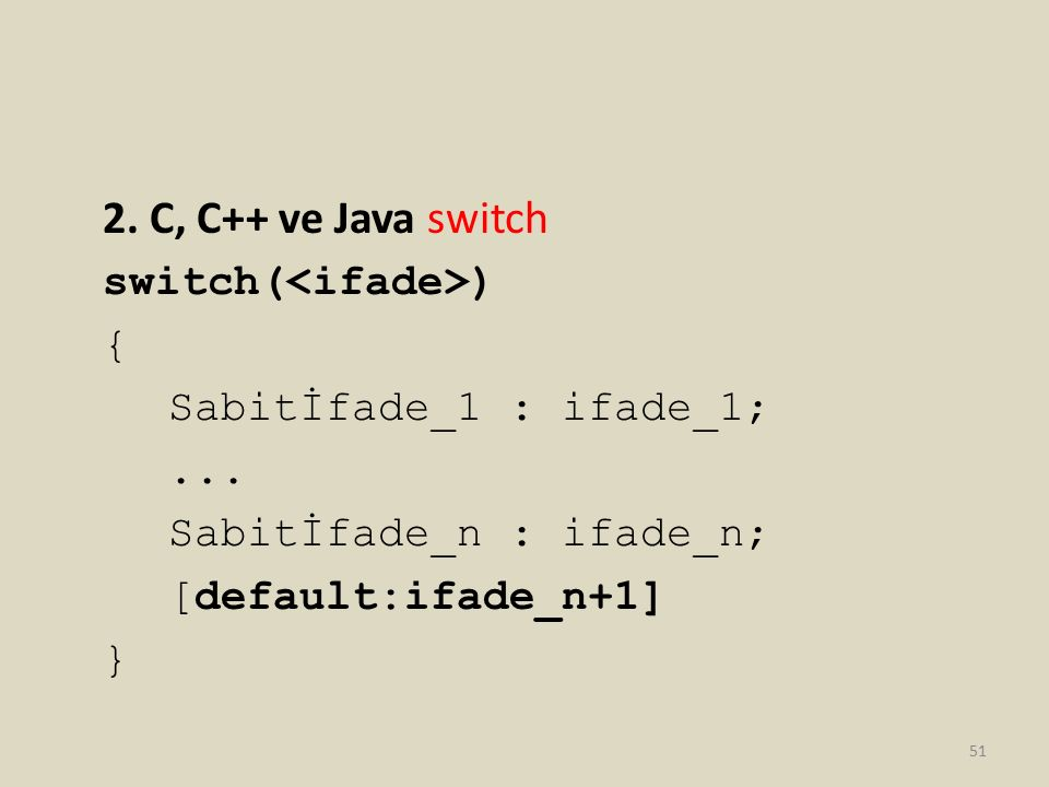 2.C, C++ ve Java switch switch( ) { Sabitİfade_1 : ifade_1;...