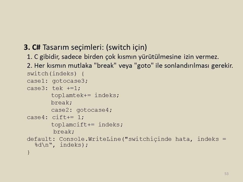 3. C# Tasarım seçimleri: (switch için) 1. C gibidir, sadece birden çok kısmın yürütülmesine izin vermez. 2. Her kısmın mutlaka