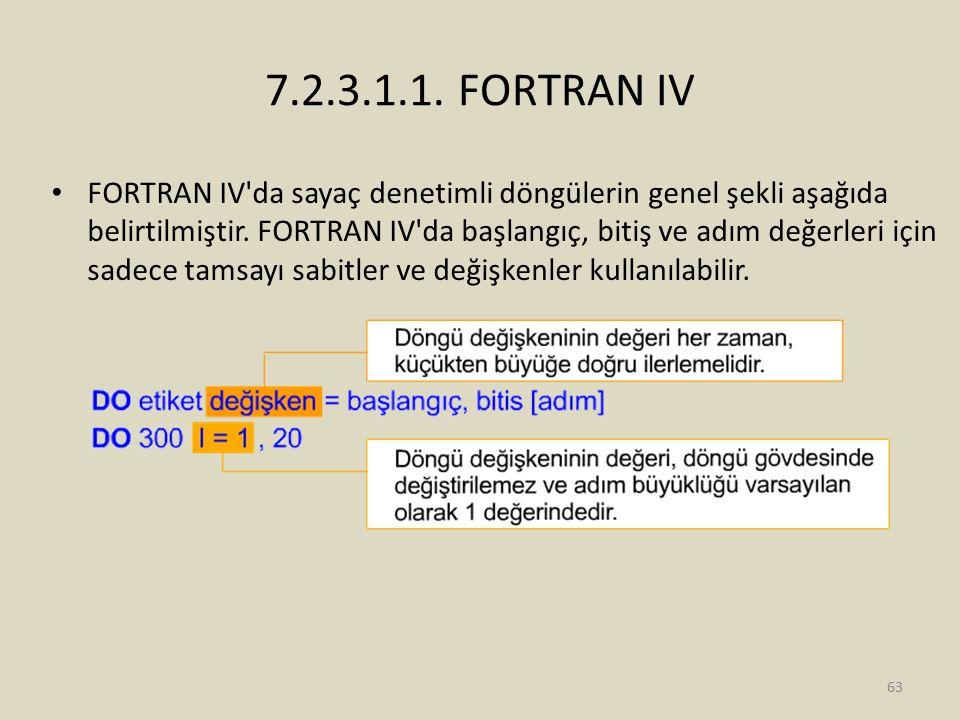 7.2.3.1.1. FORTRAN IV FORTRAN IV'da sayaç denetimli döngülerin genel şekli aşağıda belirtilmiştir. FORTRAN IV'da başlangıç, bitiş ve adım değerleri iç
