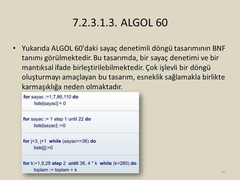 7.2.3.1.3. ALGOL 60 Yukarıda ALGOL 60'daki sayaç denetimli döngü tasarımının BNF tanımı görülmektedir. Bu tasarımda, bir sayaç denetimi ve bir mantıks