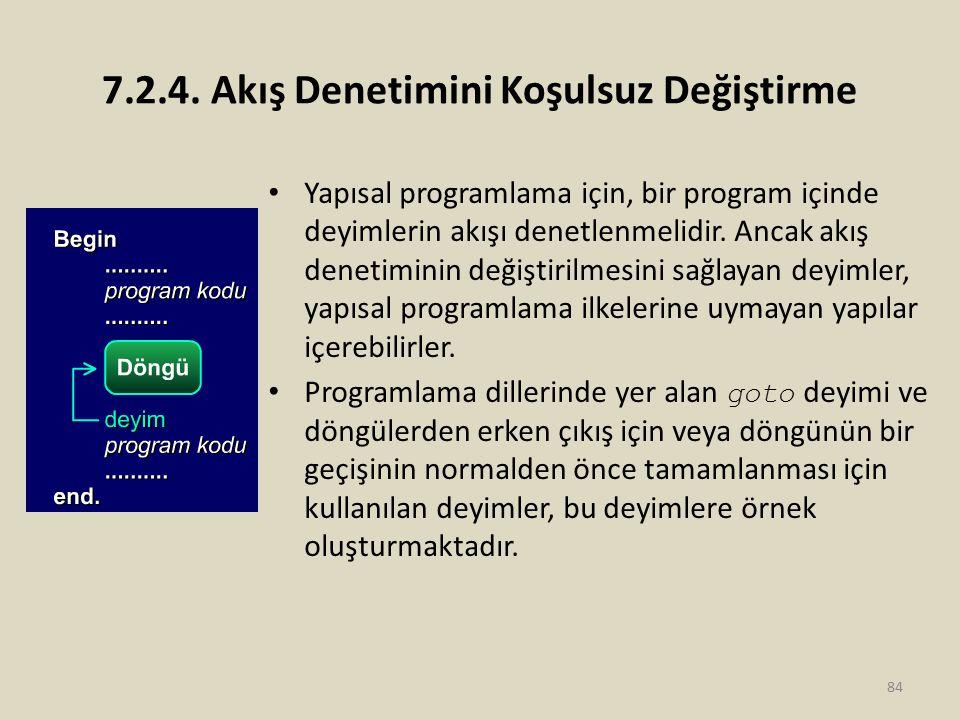 7.2.4. Akış Denetimini Koşulsuz Değiştirme Yapısal programlama için, bir program içinde deyimlerin akışı denetlenmelidir. Ancak akış denetiminin değiş