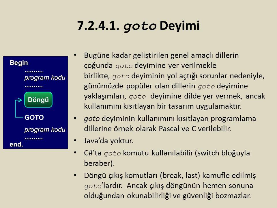 7.2.4.1. goto Deyimi Bugüne kadar geliştirilen genel amaçlı dillerin çoğunda goto deyimine yer verilmekle birlikte, goto deyiminin yol açtığı sorunlar
