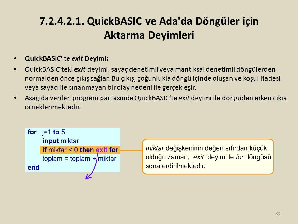 7.2.4.2.1. QuickBASIC ve Ada'da Döngüler için Aktarma Deyimleri QuickBASIC' te exit Deyimi: QuickBASIC'teki exit deyimi, sayaç denetimli veya mantıksa
