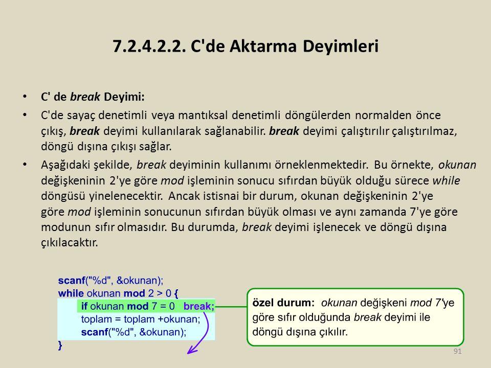 7.2.4.2.2. C'de Aktarma Deyimleri C' de break Deyimi: C'de sayaç denetimli veya mantıksal denetimli döngülerden normalden önce çıkış, break deyimi kul