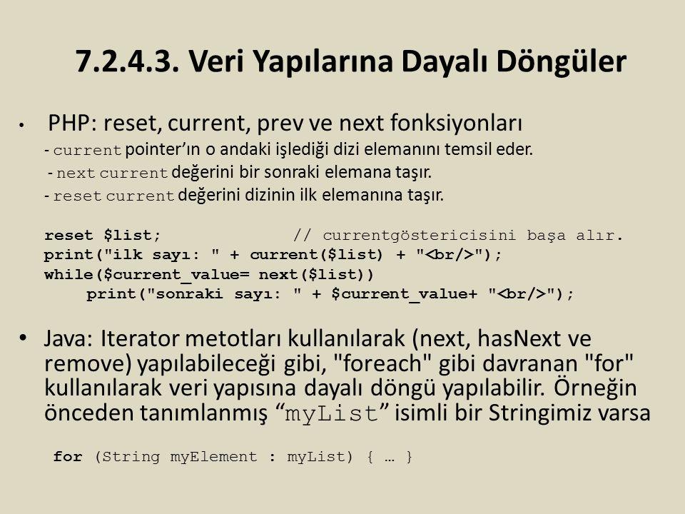 PHP: reset, current, prev ve next fonksiyonları - current pointer'ın o andaki işlediği dizi elemanını temsil eder. - next current değerini bir sonraki