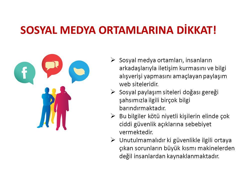 SOSYAL MEDYA ORTAMLARINA DİKKAT.
