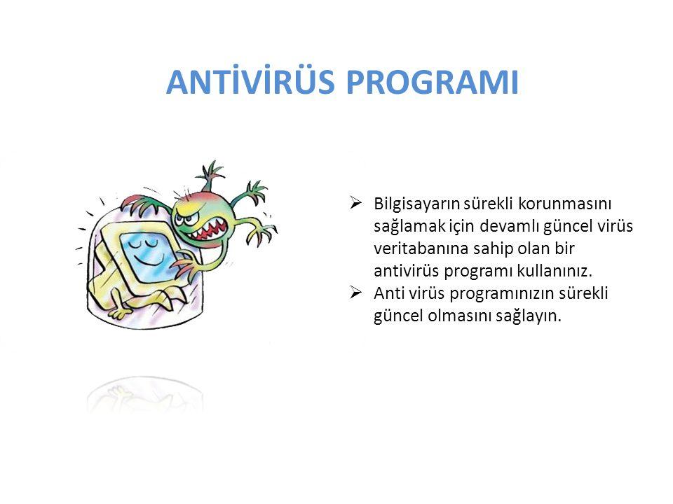 ANTİVİRÜS PROGRAMI  Bilgisayarın sürekli korunmasını sağlamak için devamlı güncel virüs veritabanına sahip olan bir antivirüs programı kullanınız.